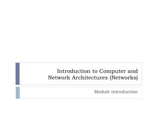 Introduction to Computer and  Network Architectures (Networks)