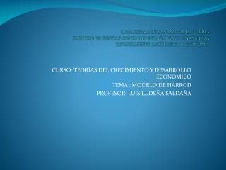 CURSO: TEORÍAS DEL CRECIMIENTO Y DESARROLLO ECONÓMICO TEMA : MODELO DE HARROD