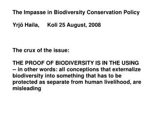 The Impasse in Biodiversity Conservation Policy Yrjö Haila,		Koli 25 August, 2008