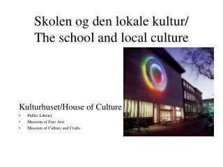 Skolen og den lokale kultur/ The school and local culture