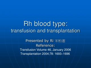 Rh blood type:  transfusion and transplantation