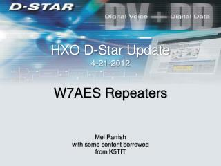 HXO D-Star Update 4-21-2012 W7AES Repeaters Mel Parrish with some content borrowed from K5TIT