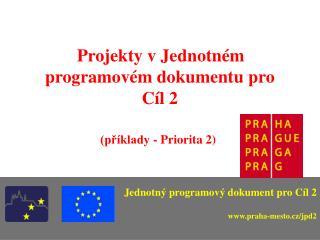 Projekty v Jednotném programovém dokumentu pro Cíl 2     (příklady - Priorita 2)