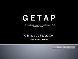 G E T A P Comissão de Assuntos Econômicos – CAE  Senado - Brasil