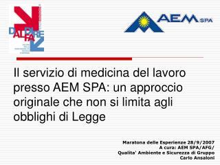 Maratona delle Esperienze 28/9/2007 A cura: AEM SPA/AFG/ Qualita' Ambiente e Sicurezza di Gruppo
