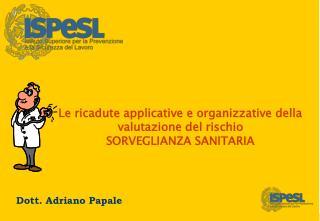 Le ricadute applicative e organizzative della valutazione del rischio SORVEGLIANZA SANITARIA