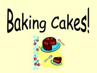Baking Cakes!