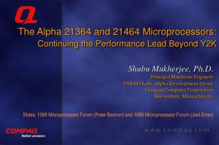 The Alpha 21364 and 21464 Microprocessors: 	Continuing the Performance Lead Beyond Y2K