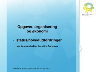 Opgaver, organisering  og økonomi status/hovedudfordringer ved koncerndirektør Jens Chr. Sørensen