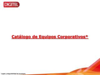 Catálogo de Equipos Corporativos*