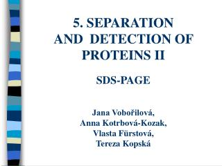 5. SEPARATION  AND  DETECTION OF PROTEINS II  SDS-PAGE   Jana Voborilov , Anna Kotrbov -Kozak, Vlasta F rstov , Tereza K