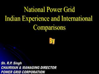 National Power Grid Indian Experience and International  Comparisons