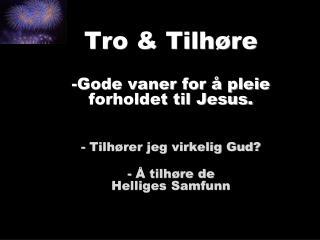 Tro & Tilhøre Gode vaner for å pleie forholdet til Jesus.  Tilhører jeg virkelig Gud?