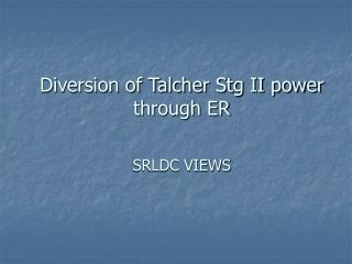 Diversion of Talcher Stg II power through ER
