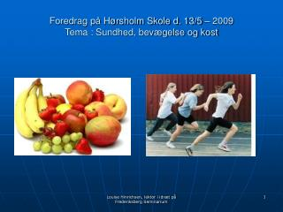 Foredrag på Hørsholm Skole d. 13/5 – 2009 Tema : Sundhed, bevægelse og kost