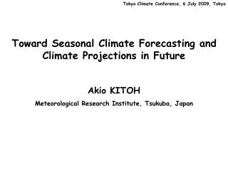 Toward Seasonal Climate Forecasting and Climate Projections in Future Akio KITOH
