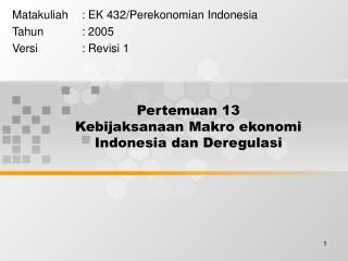 Pertemuan 13 Kebijaksanaan Makro ekonomi Indonesia dan Deregulasi