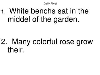Daily Fix-It  White benchs sat in the middel of the garden.    Many colorful rose grow their.