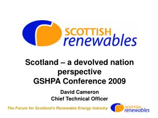 Scotland – a devolved nation perspective GSHPA Conference 2009 David Cameron