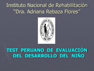 "Instituto Nacional de Rehabilitación ""Dra. Adriana Rebaza Flores"""