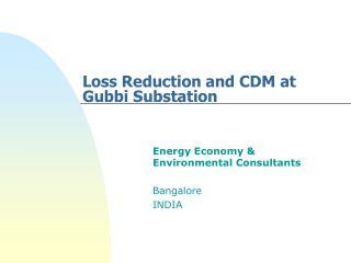 Loss Reduction and CDM at Gubbi Substation