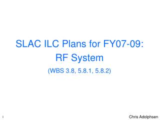 SLAC ILC Plans for FY07-09: RF System  (WBS 3.8, 5.8.1, 5.8.2)