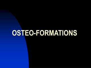 OSTEO-FORMATIONS