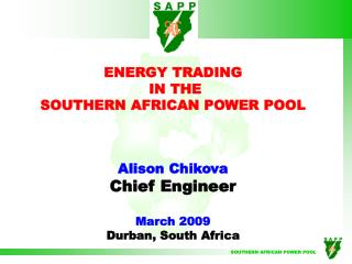 ENERGY TRADING  IN THE SOUTHERN AFRICAN POWER POOL Alison Chikova Chief Engineer March 2009
