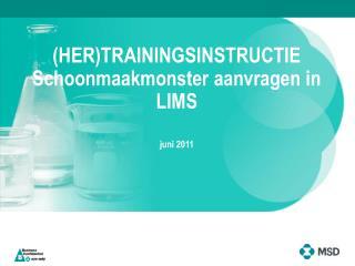 (HER)TRAININGSINSTRUCTIE Schoonmaakmonster aanvragen in LIMS juni 2011