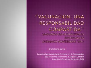 Dra  Fabiana  Garcia Coordinadora  Infectologia  Perinatal  C.  Dr Stamboulian