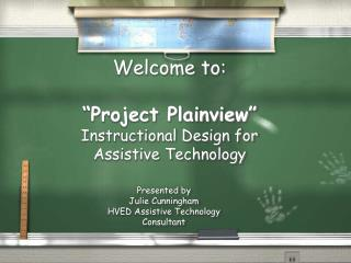 "Welcome to: ""Project Plainview"" Instructional Design for  Assistive Technology"