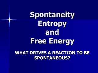 Spontaneity  Entropy  and  Free Energy