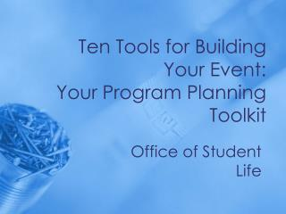 Ten Tools for Building Your Event: Your Program Planning Toolkit