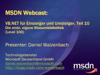 Presenter : Daniel Walzenbach Technologieberater Microsoft Deutschland GmbH