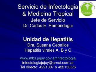 Servicio de Infectologia  & Medicina Tropical Jefe de Servicio Dr. Carlos E  Remondegui