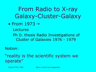 From Radio to X-ray Galaxy-Cluster-Galaxy