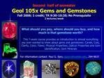 Second  half of semester  Geol 105x Gems and Gemstones Fall 2006; 1 credit; TR 9:30-10:20; No Prerequisite 2 lectures
