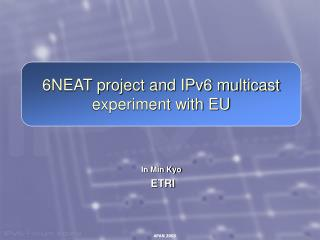 6NEAT project and IPv6 multicast experiment with EU