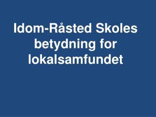 Idom-Råsted Skoles betydning for lokalsamfundet