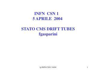 INFN  CSN 1     5 APRILE  2004  STATO CMS DRIFT TUBES fgasparini