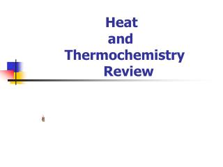 Heat        and         Thermochemistry           Review