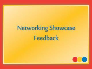 Networking Showcase Feedback