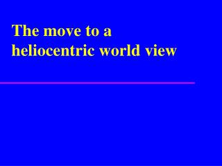 The move to a heliocentric world view