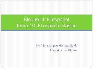 Bloque III: El español Tema 10. El español clásico