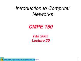 CMPE 150 Fall 2005 Lecture 20