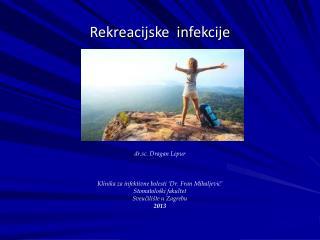 Rekreacijske  infekcije dr.sc. Dragan Lepur Klinika za infektivne bolesti 'Dr. Fran Mihaljević'