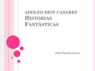 ADOLFO BIOY CASARES Historias Fantásticas