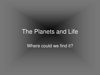 The Planets and Life