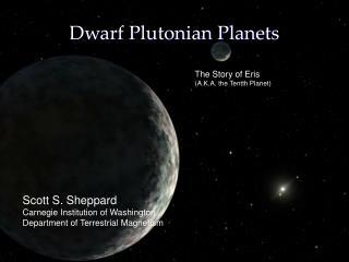Dwarf Plutonian Planets