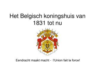 Het Belgisch koningshuis van 1831 tot nu